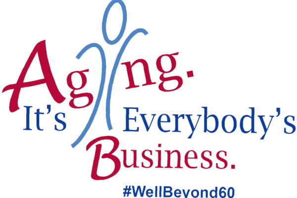 Aging. It's Everybody's Business. #WellBeyond60