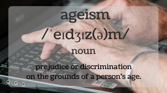 ageism — noun — prejudice or discrimination on the grounds of a person's age