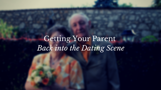 Getting your parent back into the dating scene