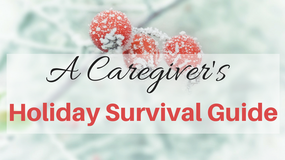 A Caregiver's Holiday Survival Guide