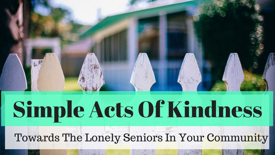 Simple acts of kindness towards the lonely seniors in your community
