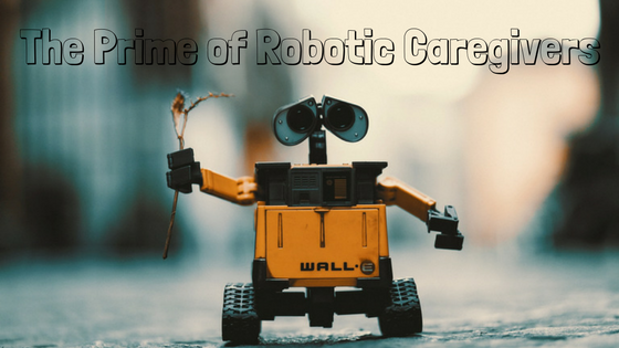 The Prime of Robotic Caregivers